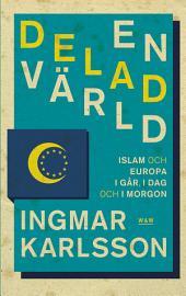 En delad värld: Islam och Europa, i går, idag och imorgon