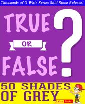 Fifty Shades of Grey - True or False?: Fun Facts and Trivia Tidbits Quiz Game Books
