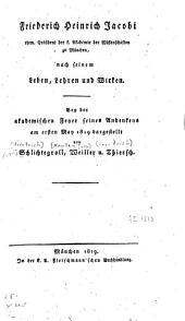 Friedrich Heinrich Jacobi: ehem. Präsident der k. Akademie der Wissenschaften zu München, nach seinem Leben, Lehren und Wirken...
