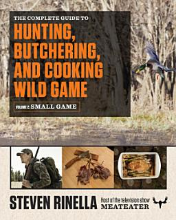 The Complete Guide to Hunting  Butchering  and Cooking Wild Game Book