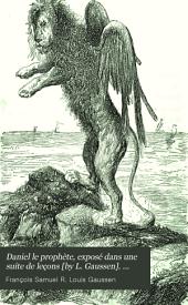 Daniel le prophète, exposé dans une suite de leçons [by L. Gaussen]. Tom. 1, 2e éd: Volume 2