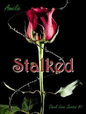 Stalked ('Dark Love' series #1)