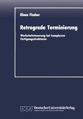 Retrograde Terminierung: Werkstattsteuerung bei komplexen Fertigungsstrukturen