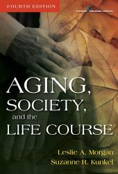 Aging, Society, and the Life Course, Fourth Edition: Edition 4