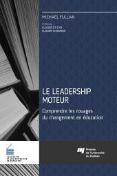 Le leadership moteur: Comprendre les rouages du changement en éducation