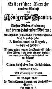 Historischer Bericht von dem Verlust des Königreichs Spanien und dessen Wieder-Eroberung aus denen Händen der Mohren: Band 4