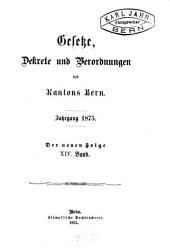 Gesetze, Dekrete und Verordnungen des Kantons Bern: Band 14