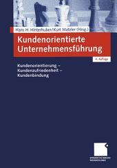 Kundenorientierte Unternehmensführung: Kundenorientierung - Kundenzufriedenheit - Kundenbindung, Ausgabe 4