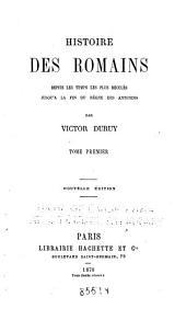 Histoire des Romains depuis les temps les plus reculés jusqu'à la fin du règne des Antonins: Depuis les temps les plus reculés jusqu'aux Gracques