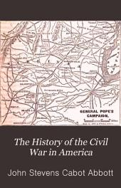The History of the Civil War in America: Comprising a Full and Impartial Account of the Origin and Progress of the Rebellion, of the Various Naval and Military Engagements, of the Heroic Deeds Performed by Armies and Individuals, and of Touching Scenes in the Field, the Camp, the Hospital, and the Cabin, Volume 2