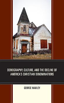 Demography  Culture  and the Decline of America   s Christian Denominations PDF
