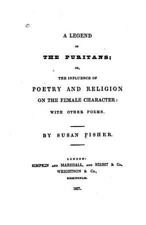 A Legend of the Puritans  Or  The Influence of Poetry and Religion on the Female Character PDF