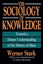 The Sociology of Knowledge: Toward a Deeper Understanding of the History of Ideas