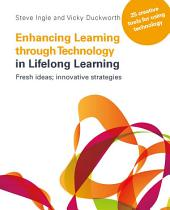 Enhancing Learning Through Technology in Lifelong Learning: Fresh Ideas, Innovative Strategies : Twenty Five Creative Tools for Using Technology in Your Practice