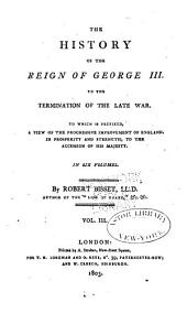 The History of the Reign of George III.: To the Termination of the Late War, Volume 3