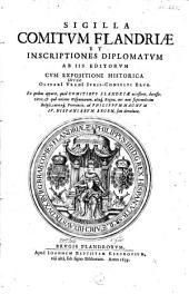 Sigilla comitum Flandriae et inscriptiones diplomatum ab iis editorum cum expositione historica Olivari Vredi ... ex quibus apparet, quid comitibus Flandriae accesserit, decesseritve, & quâ ratione Hispaniarum, aliaque regna, nec non septemdecim Belgii, caeteraeque provinciae, ad Philippum Magnum IV. Hispaniarum regem, sint devolutae