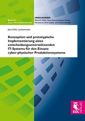 Konzeption und prototypische Implementierung eines entscheidungsunterst  tzenden IT Systems f  r den Einsatz cyber physischer Produktionssysteme PDF
