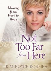 Not Too Far from Here: Moving from Hurt to Hope