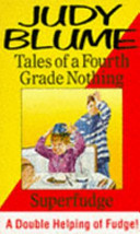 Tales of a Fourth Grade Nothing   And  Superfudge