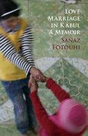 Love Marriage in Kabul: a Memoir