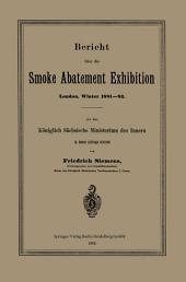 Bericht über die Smoke Abatement Exhibition, London, Winter 1881–82: An das Königlich Sächsische Ministerium des Innern in dessen Auftrage erstattet