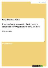 Untersuchung informaler Beziehungen innerhalb der Organisation der XY-GmbH: Projektbericht