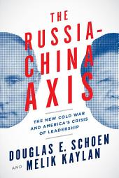 The Russia-China Axis: The New Cold War and America s Crisis of Leadership