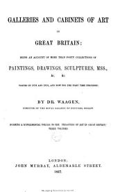 Galleries and Cabinets of Art in Great Britain: Being an Account of More Than Forty Collections of Paintings, Drawings, Sculptures, Mss., &c. &c. Visited in 1854 and 1856, and Now for the First Time Described