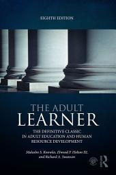 The Adult Learner: The definitive classic in adult education and human resource development, Edition 8