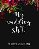My Wedding Sh T   The Complete Wedding Planner PDF