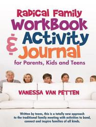 Radical Family Workbook And Activity Journal For Parents Kids And Teens Book PDF