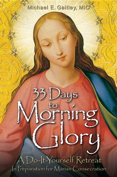 Download 33 Days to Morning Glory Book