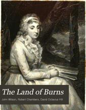 The Land of Burns: A Series of Landscapes and Portraits, Illustrative of the Life and Writings of the Scottish Poet, Volumes 1-2
