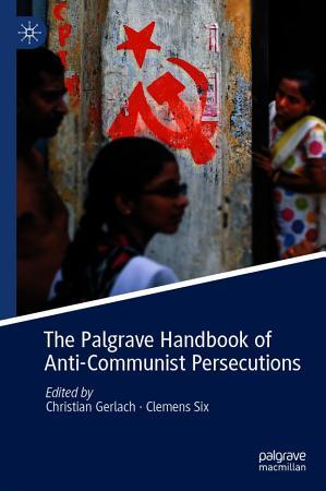 The Palgrave Handbook of Anti Communist Persecutions PDF