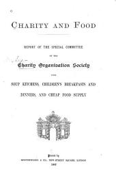 Charity and Food: Report of the Special Committee of the Charity Organisation Society Upon Soup Kitchens, Children's Breakfasts and Dinners, and Cheap Food Supply