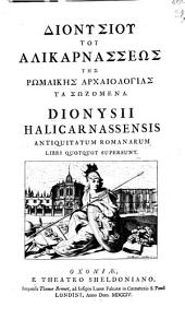 Dionysiou tou Halikarnasseōs Tēs Rōmaikēs archaiologias ta sōzomena: Volume 1