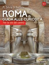 Roma: guida alle curiosità. Per le vie del centro