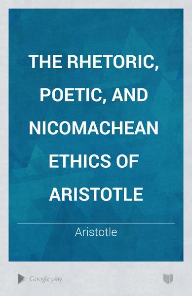 The Rhetoric  Poetic  and Nicomachean Ethics PDF