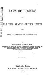 Laws of Business for All the States of the Union and the Dominion of Canada, with Forms and Directions for All Transactions