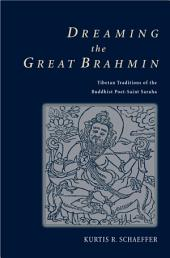 Dreaming the Great Brahmin: Tibetan Traditions of the Buddhist Poet-Saint Saraha
