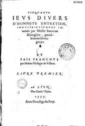 Cinquante ieus diuers d'honnete entretien industrieusement inuentés par messer Innocent Rhinghier..., et fais francoys par Hubert Philippe de Villiers ...