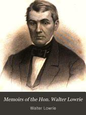 Memoirs of the Hon. Walter Lowrie