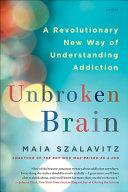 Unbroken Brain  A Revolutionary New Way of Understanding Addiction PDF