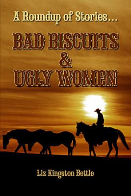 Bad Biscuits and Ugly Women