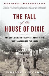The Fall of the House of Dixie: The Civil War and the Social Revolution That Transformed the South