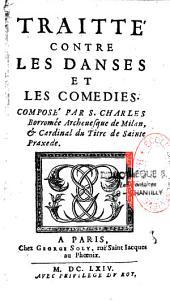 Traitté contre les danses et les comédies. Composé par S. Charles Borromée, archevesque de Milan, & cardinal du titre de Sainte Praxede