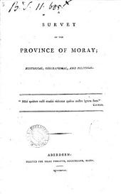 A Survey of the Province of Moray: Historical, Geographical, and Political