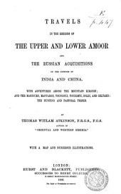 Travels in the regions of the upper and lower Amoor, and the Russian acquisitions on the confines of India and China ...