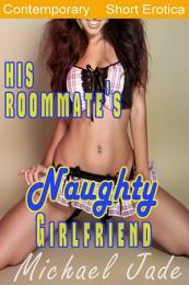 His Roommate's Naughty Girlfriend