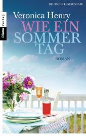 Wie ein Sommertag: Roman